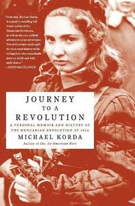 Journey to a Revolution: A Personal Memoir and History of the Hungarian Revolution of 1956 - Michael Korda - cover