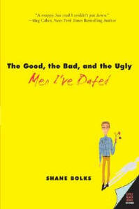 The Good, The Bad, And The Ugly Men I've Dated - Shane Bolks - cover