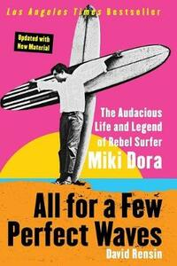 All for a Few Perfect Waves: The Audacious Life and Legend of Rebel Surfer Miki Dora - David Rensin - cover