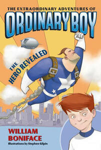 The Extraordinary Adventures of Ordinary Boy, Book 1: The Hero Revealed - William Boniface - cover