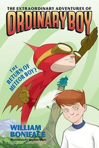 The Extraordinary Adventures of Ordinary Boy, Book 2: The Return of Meteor Boy? - William Boniface - cover