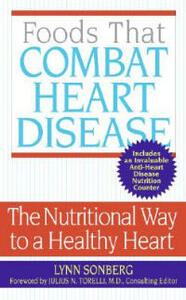 Foods That Combat Heart Disease: The Nutritional Way To A Healthy Heart - Lynn Sonberg - cover