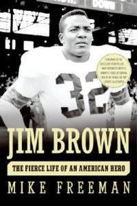 Jim Brown: The Fierce Life of an American Hero - Mike Freeman - cover