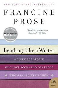 Reading Like a Writer: A Guide for People Who Loves Books and for Those Who Want to Write Them - Francine Prose - cover