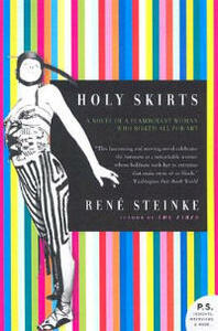 Holy Skirts: A Novel Of A Flamboyant Woman Who Risked All For Art - Rene Steinke - cover