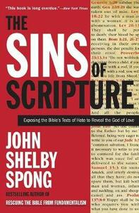 The Sins of Scripture: Exposing the Bible's Texts of Hate to Reveal the God of Love - John Shelby Spong - cover