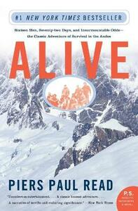 Alive: Sixteen Men, Seventy-Two Days, and Insurmountable Odds--The Classic Adventure of Survival in the Andes - Piers Paul Read - cover