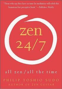 Zen 24/7: All Zen, All the Time - Philip Toshio Sudo - cover