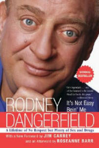It's Not Easy Bein' Me: A Lifetime Of No Respect, But Plenty Of Sex And Drugs - Rodney Dangerfield - cover