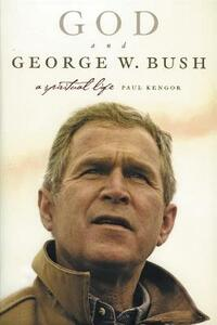 God And George W. Bush: A Spiritual Life - Paul Kengor - cover
