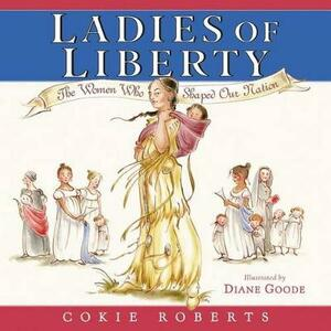 Ladies Of Liberty: The Women Who Shaped Our Nation - Cokie Roberts - cover