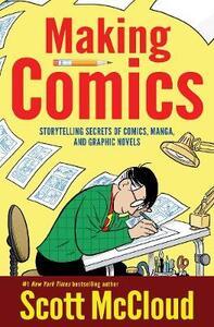 Making Comics: Storytelling Secrets of Comics, Manga and Graphic Novels - Scott McCloud - cover