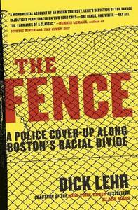 The Fence: A Police Cover-Up Along Boston's Racial Divide - Dick Lehr - cover