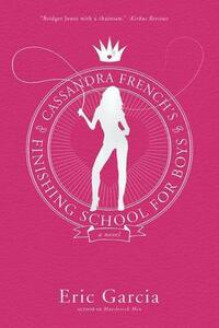 Cassandra French's Finishing School for Boys - Eric Garcia - cover