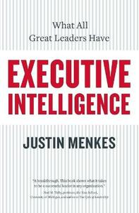 Executive Intelligence: What All Great Leaders Have In Common - Justin Menkes - cover