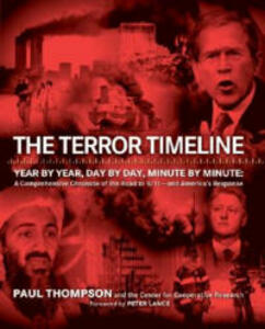 The Terror Timeline: Year by Year, Day by Day, Minute by Minute: A Comprehensive Chronicle of the Road to 9/11 - And America's Response - Paul Thompson - cover