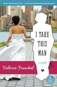 I Take This Man - Valerie Frankel - cover
