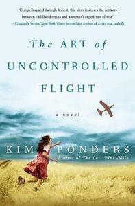 The Art Of Uncontrolled Flight a Novel - Kim Ponders - cover