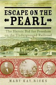 Escape on the Pearl: The Heroic Bid for Freedom on the Underground Railroad - Mary Kay Ricks - cover