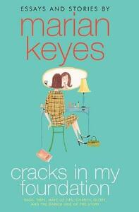 Cracks in My Foundation: Bags, Trips, Make-Up Tips, Charity, Glory, and the Darker Side of the Story: Essays and Stories by Marian Keyes - Marian Keyes - cover
