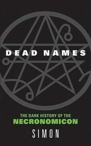 Dead Names: The Dark History Of The Necrimonicon - cover