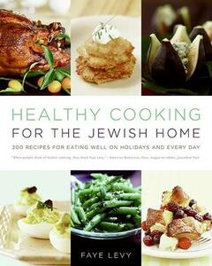 Healthy Cooking For The Jewish Home: 200 Recipes for Eating Well on Holidays and Every Day - Faye Levy - cover