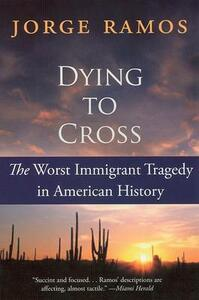 Dying To Cross: The Worst Immigrant Tragedy In American History - Jorge Ramos - cover