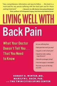 Living Well with Back Pain: What Your Doctor Doesn't Tell You...That You Need to Know - Robert B Winter,Marilyn L Bach - cover