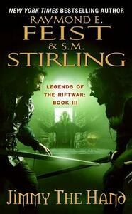 Jimmy the Hand: Legends of the Riftwar, Book III - Raymond E Feist,S M Stirling - cover
