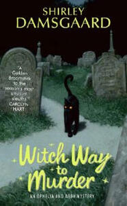Witch Way To Murder: An Ophelia And Abby Mystery - Shirley Damsgaard - cover