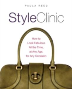 Style Clinic: How to Look Fabulous All the Time, at Any Age, for Any Occasion - Paula Reed - cover