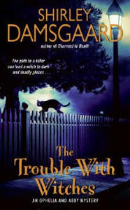 The Trouble With Witches: An Ophelia And Abby Mystery - Shirley Damsgaard - cover
