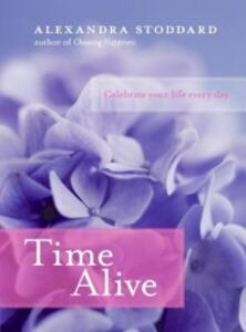 Time Alive: Celebrate Your Life Every Day - Alexandra Stoddard - cover