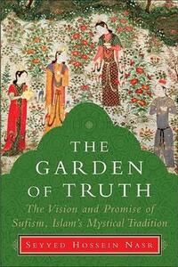 The Garden of Truth: The Vision and Practice of Sufism, Islam's Mystical Tradition - Seyyed Hossein Nasr - cover