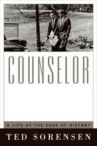 Counselor: A Life at the Edge of History - Ted Sorensen - cover