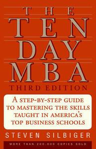 The Ten-day MBA: A Step-by-step Guide to Mastering the Skills Taught in America's Top Business Schools - Steven Silbiger - cover