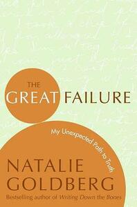 The Great Failure: My Unexpected Path to Truth - Natalie Goldberg - cover