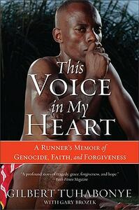 This Voice In My Heart: A Genocide Survivor's Story of Escape, Faith and Forgiveness - Gilbert Tuhabonye,Gary Brozek - cover