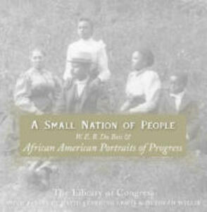 A Small Nation of People: W. E. B. Du Bois and African American Portraits of Progress - David Levering Lewis,Deborah Willis - cover