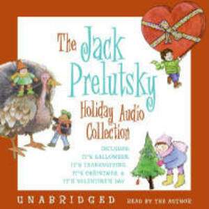 The Jack Prelutsky Holiday Audio Collection: Includes: It's Halloween, It's Thanksgiving, It's Christmas, & It's Valentine's Day - Jack Prelutsky - cover
