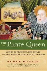 The Pirate Queen: Queen Elizabeth I, Her Pirate Adventurers, and the Dawn of Empire - Susan Ronald - cover