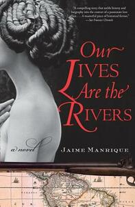 Our Lives are the Rivers - Jaime Manrique - cover