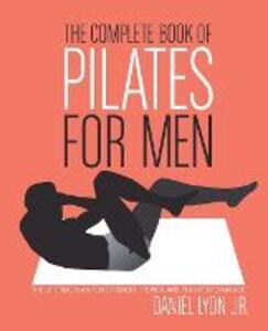 The Complete Book of Pilates for Men: The Lifetime Plan for Strength, Power & Peak Performance - Daniel Lyon - cover