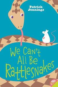 We Can't All be Rattlesnakes - Patrick Jennings - cover