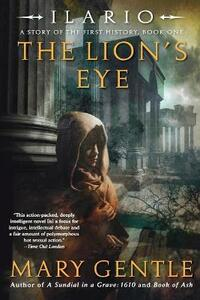 Ilario: The Lion's Eye: A Story of the First History, Book One - Mary Gentle - cover