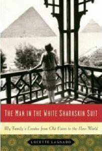 The Man in the White Sharkskin Suit: My Family's Exodus from Old Cairo to the New World - Lucette Lagnado - cover