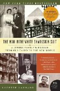 The Man in the White Sharkskin Suit: A Jewish Family's Exodus from Old Cairo to the New World - Lucette Matalon Lagnado - cover