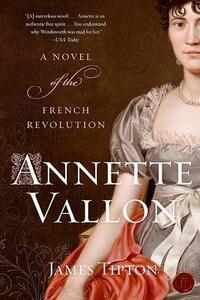 Annette Vallon: A Novel Of The French Revolution - James Tipton - cover