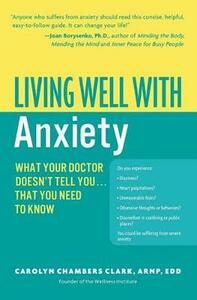 Living Well with Anxiety: What Your Doctor Doesn't Tell You... That You Need to Know - Carolyn Chambers Clark - cover