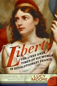 Liberty: The Lives and Times of Six Women in Revolutionary France - Lucy Moore - cover